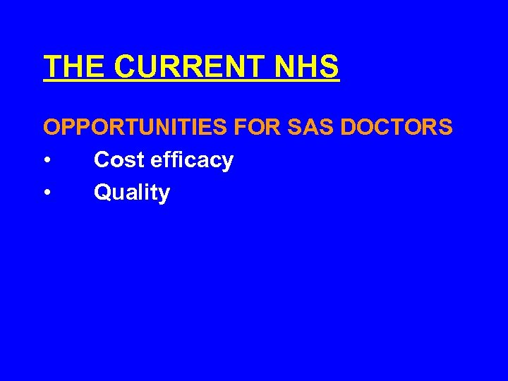 THE CURRENT NHS OPPORTUNITIES FOR SAS DOCTORS • Cost efficacy • Quality
