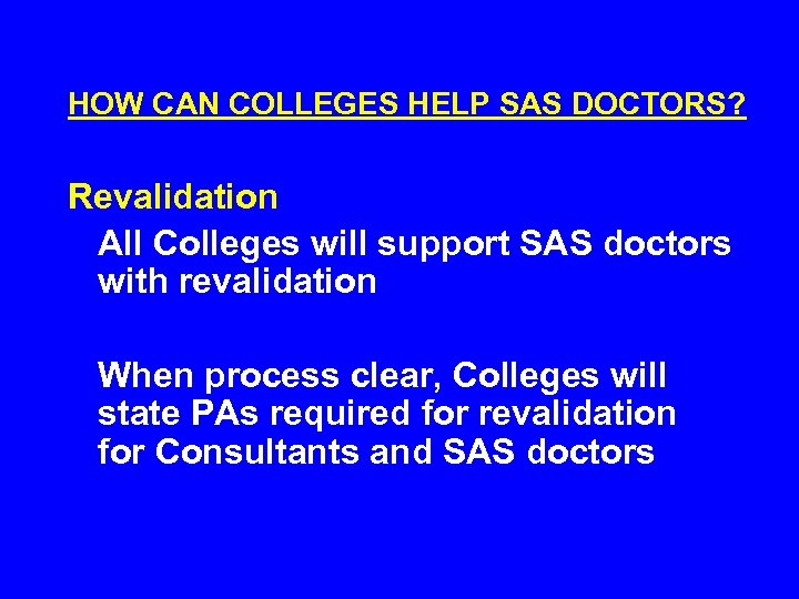 HOW CAN COLLEGES HELP SAS DOCTORS? Revalidation All Colleges will support SAS doctors with