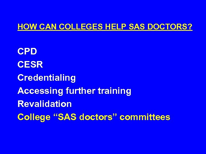 HOW CAN COLLEGES HELP SAS DOCTORS? CPD CESR Credentialing Accessing further training Revalidation College