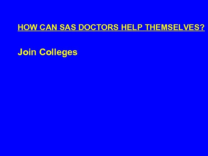 HOW CAN SAS DOCTORS HELP THEMSELVES? Join Colleges