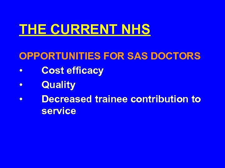 THE CURRENT NHS OPPORTUNITIES FOR SAS DOCTORS • Cost efficacy • Quality • Decreased