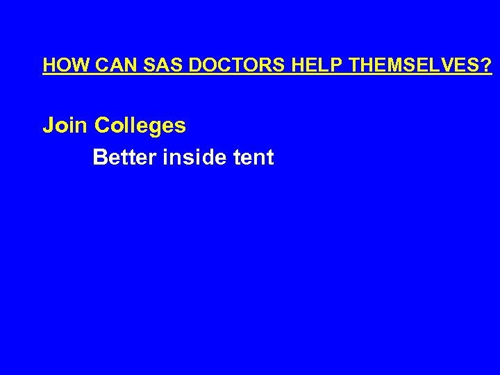 HOW CAN SAS DOCTORS HELP THEMSELVES? Join Colleges Better inside tent