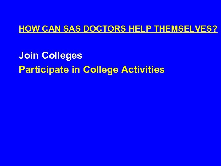 HOW CAN SAS DOCTORS HELP THEMSELVES? Join Colleges Participate in College Activities