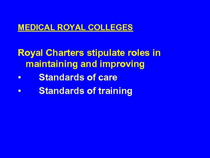 MEDICAL ROYAL COLLEGES Royal Charters stipulate roles in maintaining and improving • Standards of