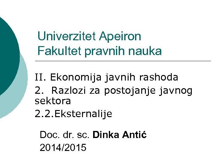 Univerzitet Apeiron Fakultet pravnih nauka II. Ekonomija javnih rashoda 2. Razlozi za postojanje javnog