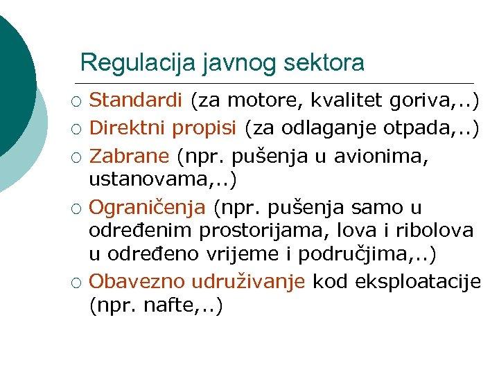 Regulacija javnog sektora ¡ ¡ ¡ Standardi (za motore, kvalitet goriva, . . )