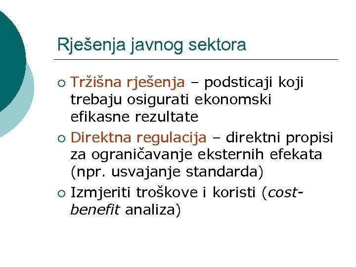 Rješenja javnog sektora Tržišna rješenja – podsticaji koji trebaju osigurati ekonomski efikasne rezultate ¡