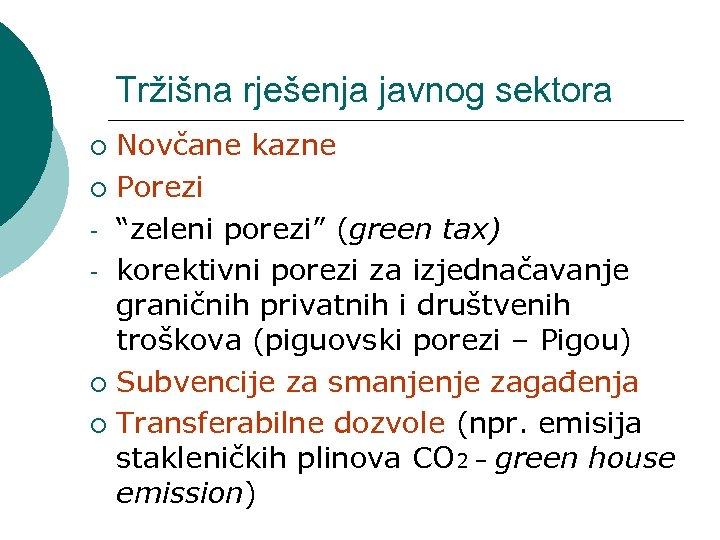 """Tržišna rješenja javnog sektora Novčane kazne ¡ Porezi - """"zeleni porezi"""" (green tax) -"""
