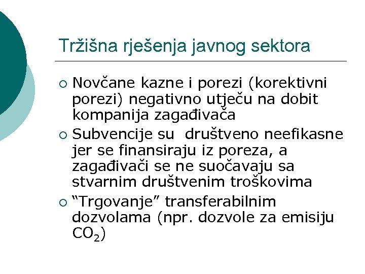 Tržišna rješenja javnog sektora Novčane kazne i porezi (korektivni porezi) negativno utječu na dobit