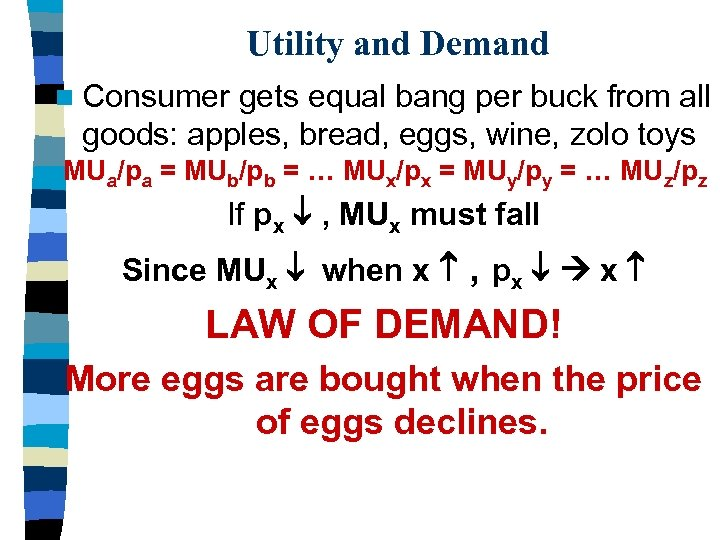 Utility and Demand n Consumer gets equal bang per buck from all goods: apples,