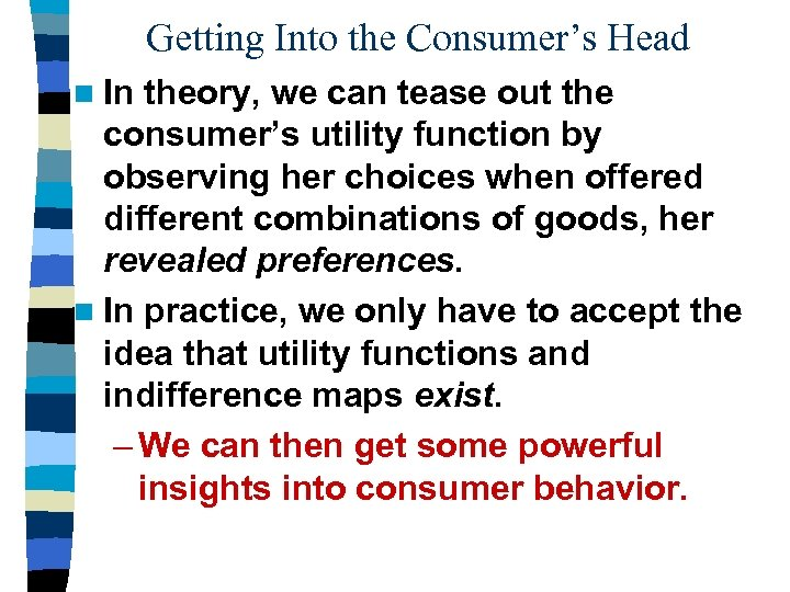 Getting Into the Consumer's Head n In theory, we can tease out the consumer's