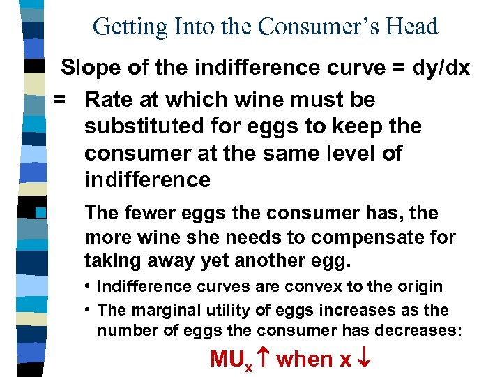 Getting Into the Consumer's Head Slope of the indifference curve = dy/dx = Rate