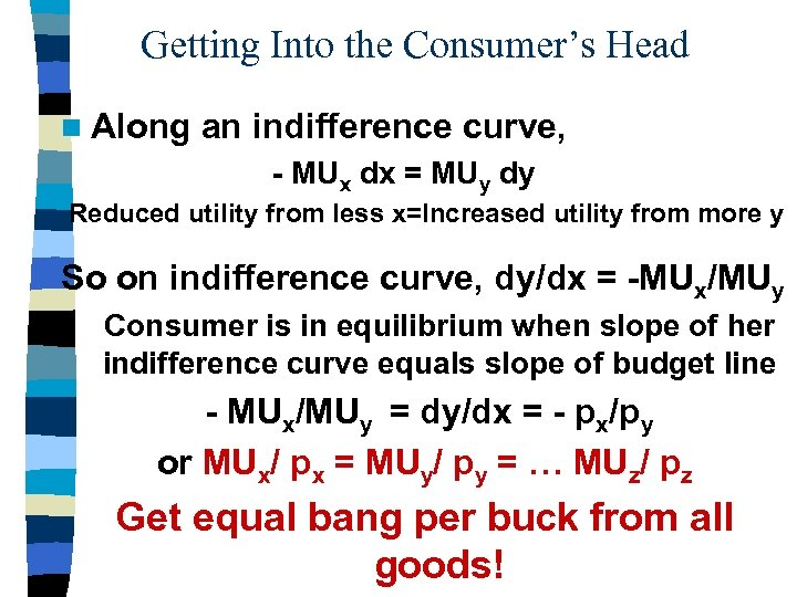 Getting Into the Consumer's Head n Along an indifference curve, - MUx dx =