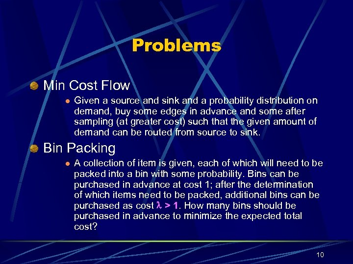 Problems Min Cost Flow l Given a source and sink and a probability distribution