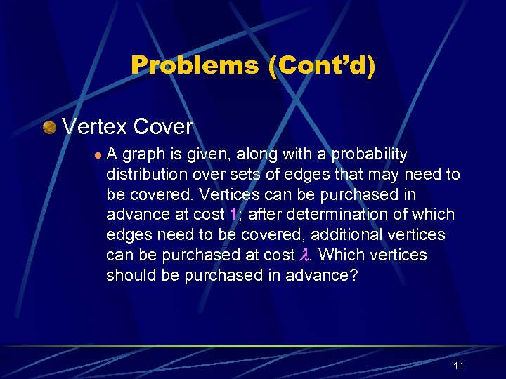 Problems (Cont'd) Vertex Cover l A graph is given, along with a probability distribution