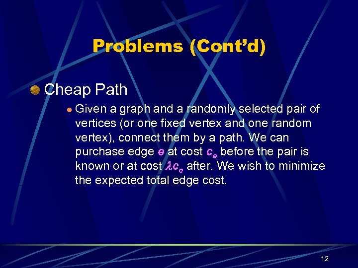 Problems (Cont'd) Cheap Path l Given a graph and a randomly selected pair of