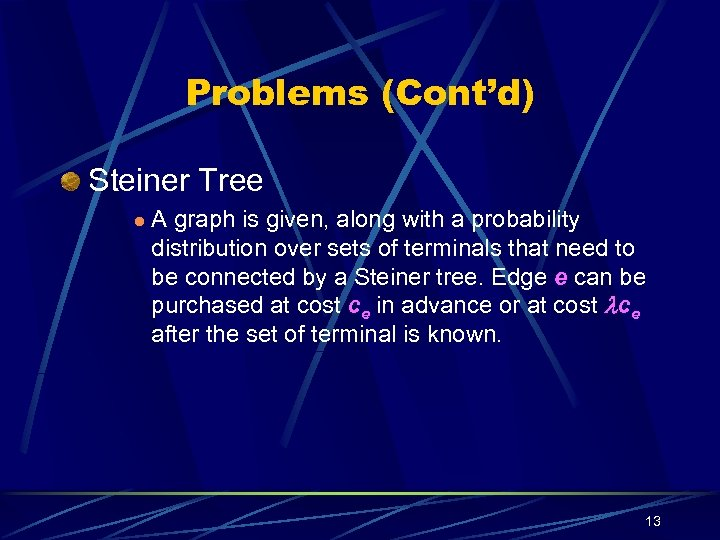 Problems (Cont'd) Steiner Tree l A graph is given, along with a probability distribution