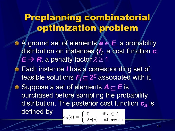 Preplanning combinatorial optimization problem A ground set of elements e E, a probability distribution