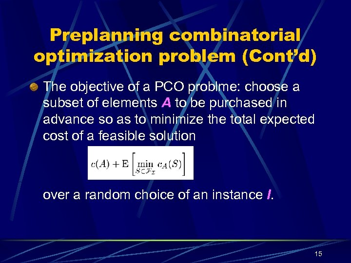 Preplanning combinatorial optimization problem (Cont'd) The objective of a PCO problme: choose a subset