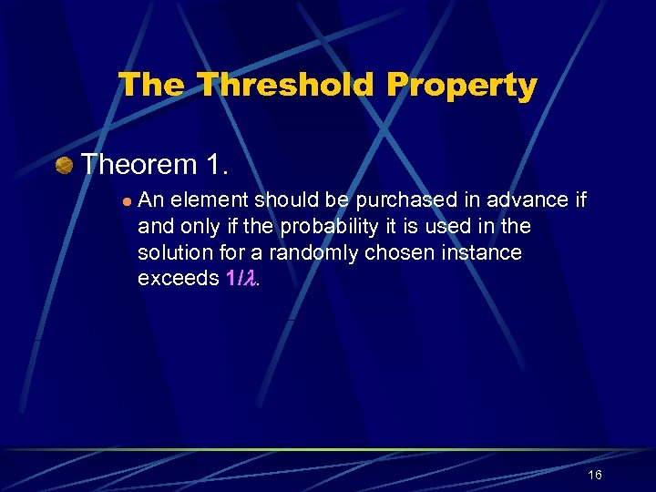 The Threshold Property Theorem 1. l An element should be purchased in advance if