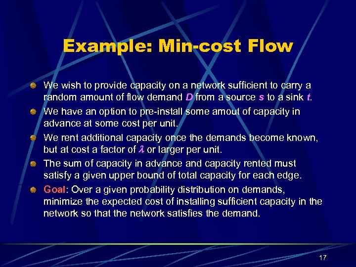 Example: Min-cost Flow We wish to provide capacity on a network sufficient to carry