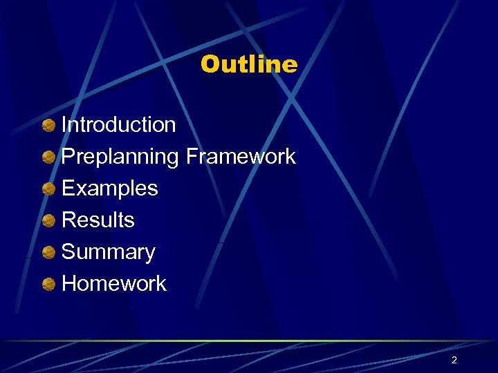 Outline Introduction Preplanning Framework Examples Results Summary Homework 2