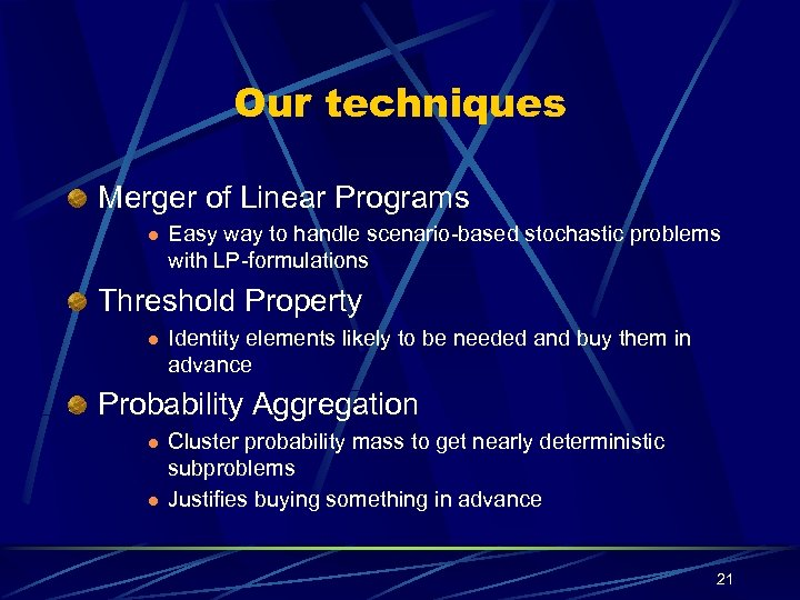 Our techniques Merger of Linear Programs l Easy way to handle scenario-based stochastic problems