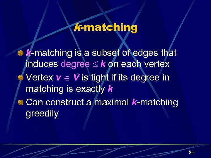 k-matching is a subset of edges that induces degree k on each vertex Vertex