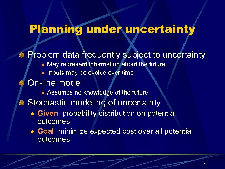 Planning under uncertainty Problem data frequently subject to uncertainty l l May represent information