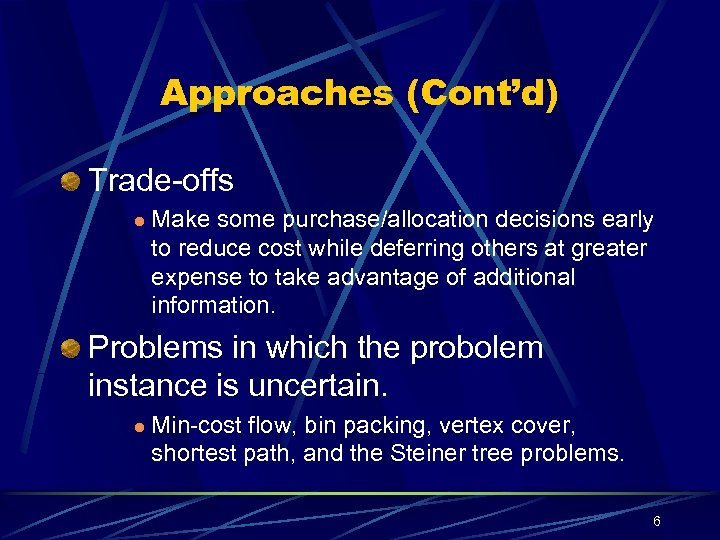 Approaches (Cont'd) Trade-offs l Make some purchase/allocation decisions early to reduce cost while deferring