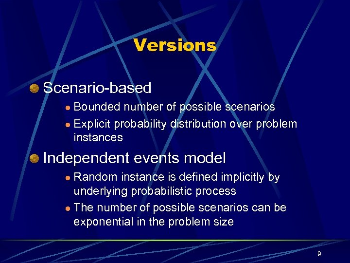 Versions Scenario-based Bounded number of possible scenarios l Explicit probability distribution over problem instances