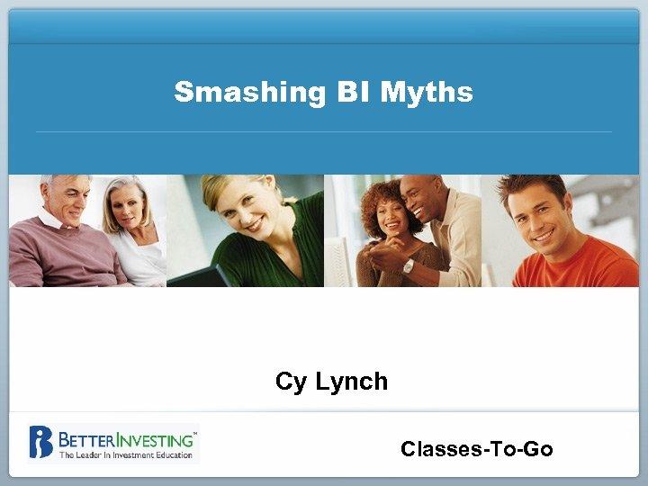 Smashing BI Myths Cy Lynch Classes-To-Go