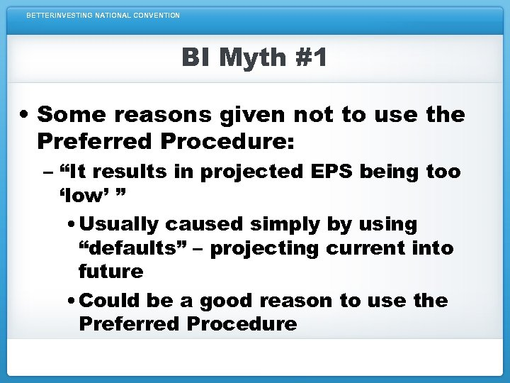 BETTERINVESTING NATIONAL CONVENTION BI Myth #1 • Some reasons given not to use the