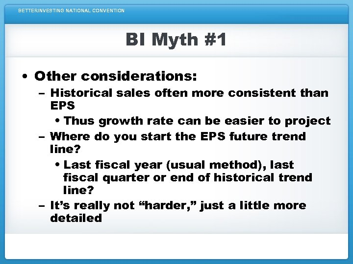 BETTERINVESTING NATIONAL CONVENTION BI Myth #1 • Other considerations: – Historical sales often more