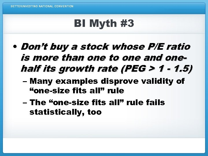 BETTERINVESTING NATIONAL CONVENTION BI Myth #3 • Don't buy a stock whose P/E ratio