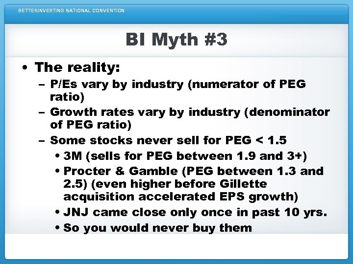 BETTERINVESTING NATIONAL CONVENTION BI Myth #3 • The reality: – P/Es vary by industry