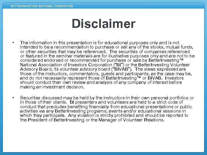 BETTERINVESTING NATIONAL CONVENTION Disclaimer • The information in this presentation is for educational purposes