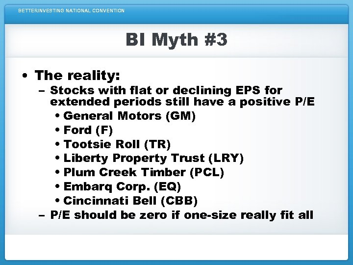 BETTERINVESTING NATIONAL CONVENTION BI Myth #3 • The reality: – Stocks with flat or