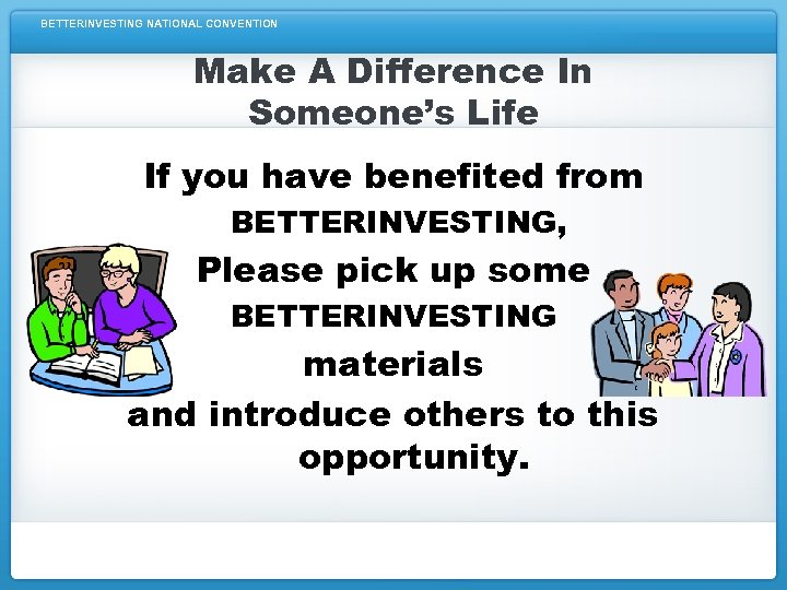 BETTERINVESTING NATIONAL CONVENTION Make A Difference In Someone's Life If you have benefited from