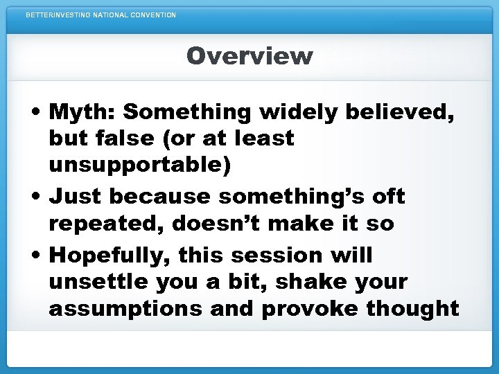 BETTERINVESTING NATIONAL CONVENTION Overview • Myth: Something widely believed, but false (or at least