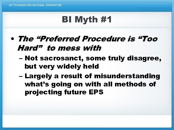 """BETTERINVESTING NATIONAL CONVENTION BI Myth #1 • The """"Preferred Procedure is """"Too Hard"""" to"""