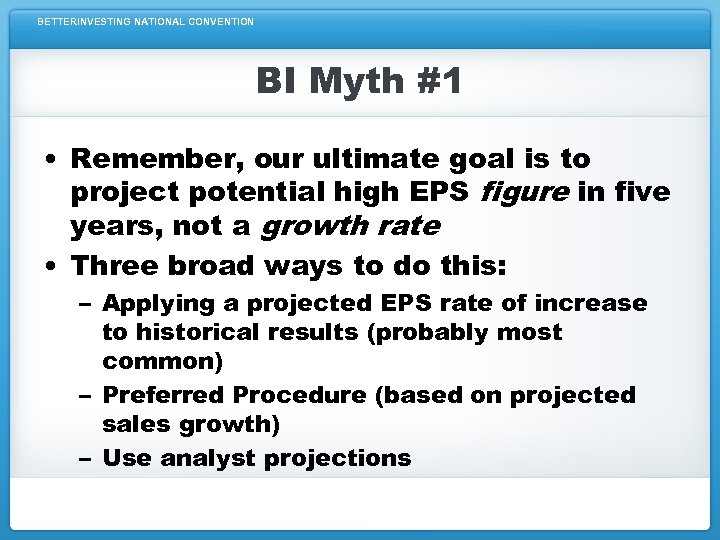 BETTERINVESTING NATIONAL CONVENTION BI Myth #1 • Remember, our ultimate goal is to project