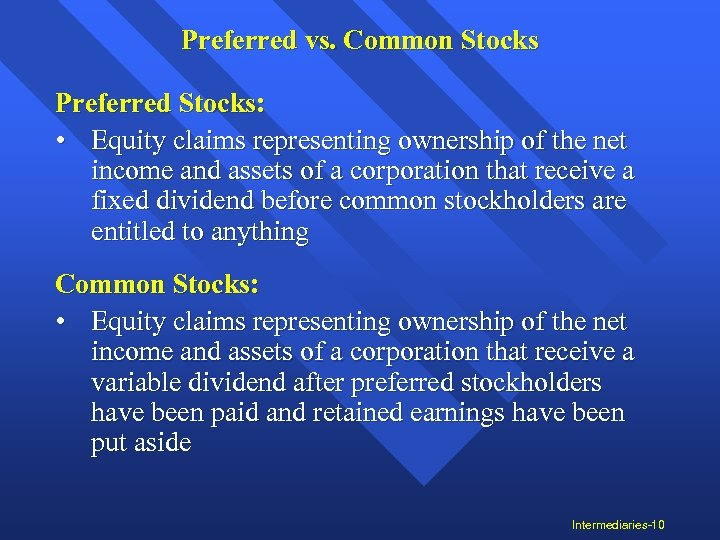 Preferred vs. Common Stocks Preferred Stocks: • Equity claims representing ownership of the net
