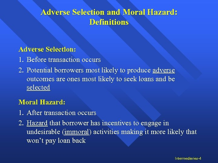 Adverse Selection and Moral Hazard: Definitions Adverse Selection: 1. Before transaction occurs 2. Potential