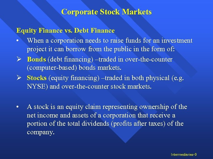 Corporate Stock Markets Equity Finance vs. Debt Finance • When a corporation needs to