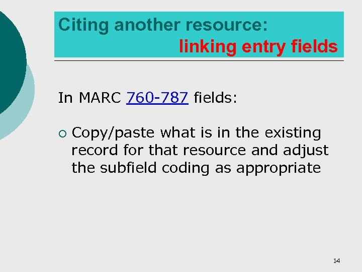 Citing another resource: linking entry fields In MARC 760 -787 fields: ¡ Copy/paste what