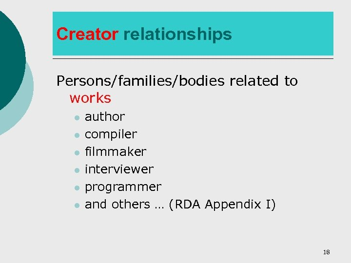 Creator relationships Persons/families/bodies related to works l l l author compiler filmmaker interviewer programmer