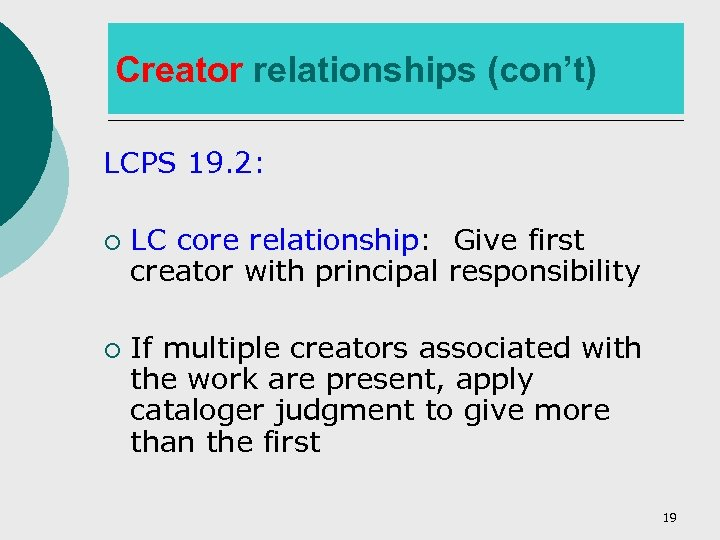 Creator relationships (con't) LCPS 19. 2: ¡ ¡ LC core relationship: Give first creator