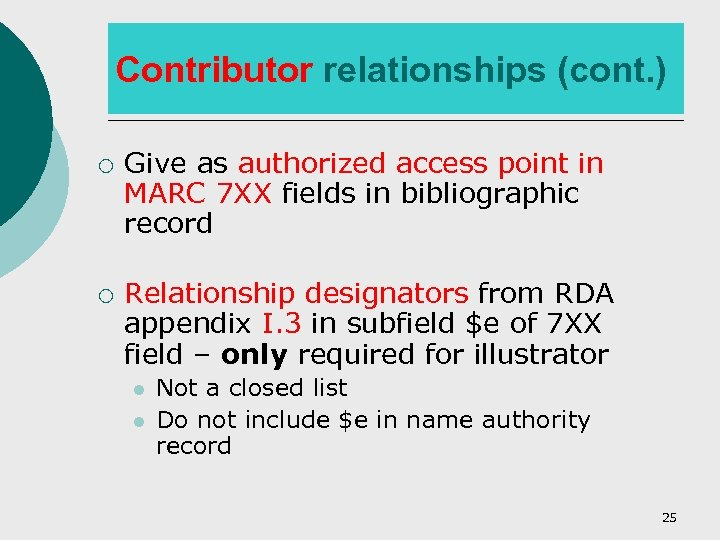 Contributor relationships (cont. ) ¡ ¡ Give as authorized access point in MARC 7