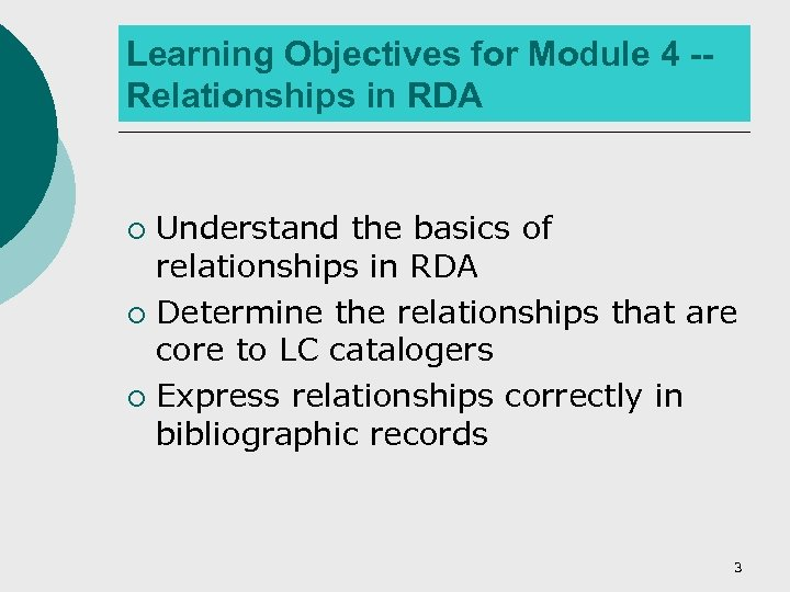 Learning Objectives for Module 4 -Relationships in RDA Understand the basics of relationships in
